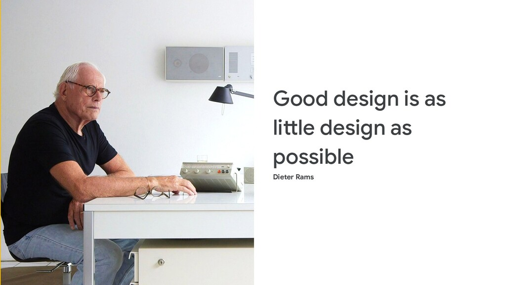 Good design is as little design as possible Die...