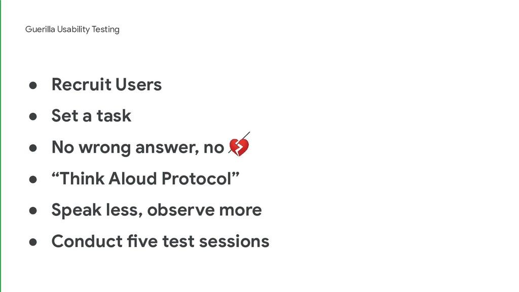 Guerilla Usability Testing ● Recruit Users ● Se...