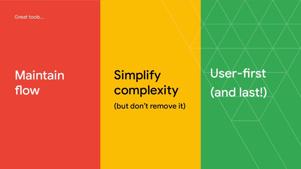 Maintain flow Simplify complexity (but don't re...