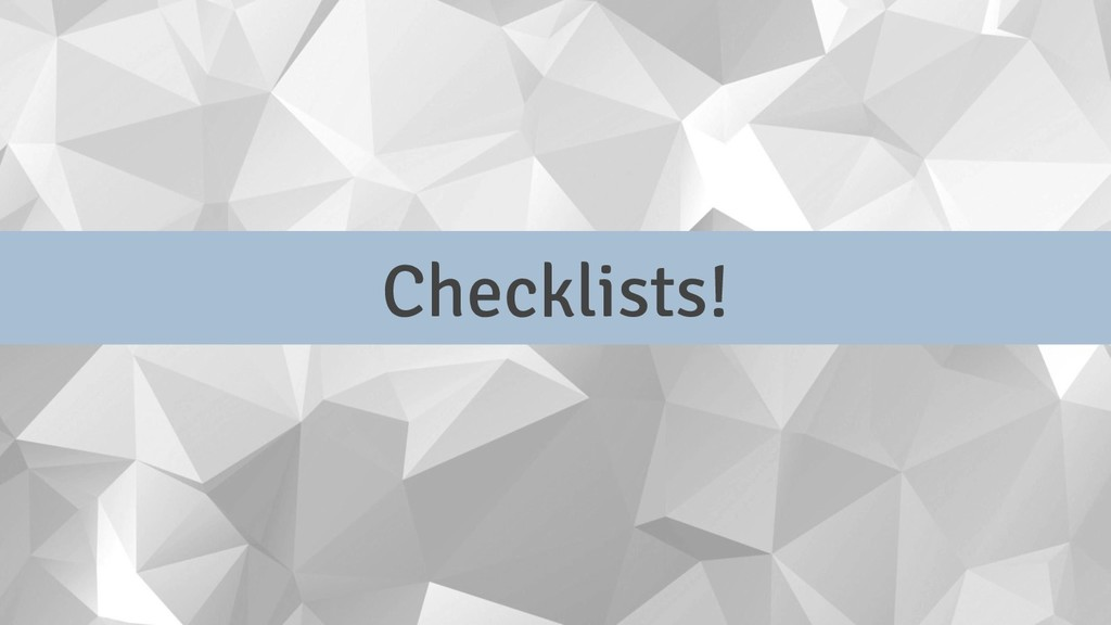 Checklists!