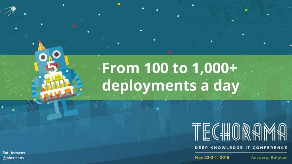 From 100 to 1,000+ deployments a day Pat Hermen...