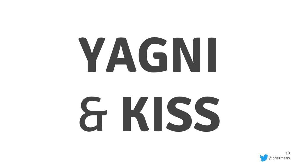 10 @phermens YAGNI & KISS