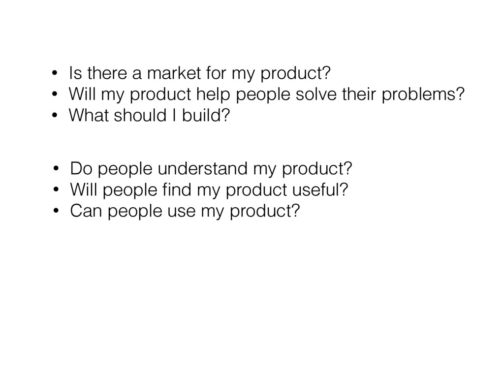 • Is there a market for my product? • Will my p...