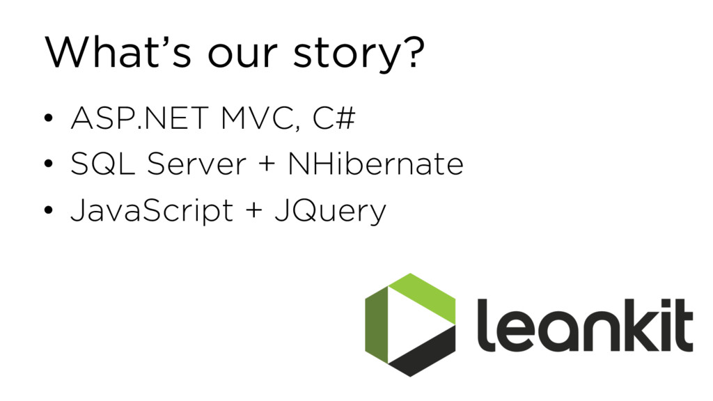 What's our story? • ASP.NET MVC, C# • SQL Serve...