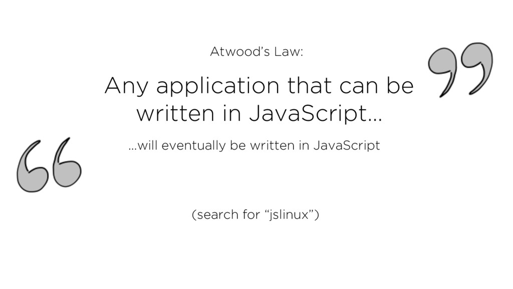Any application that can be written in JavaScri...