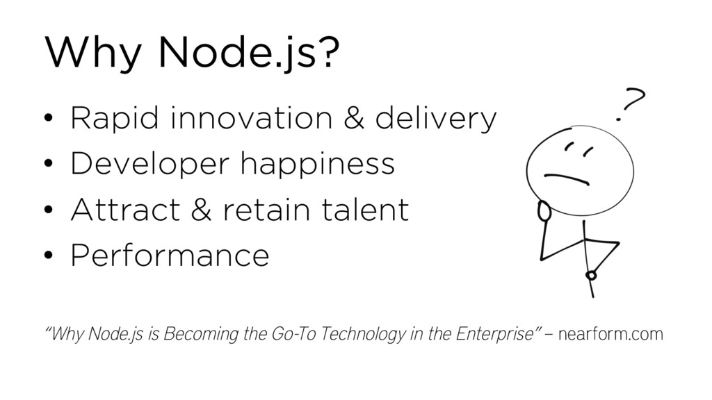 Why Node.js? • Rapid innovation & delivery • De...