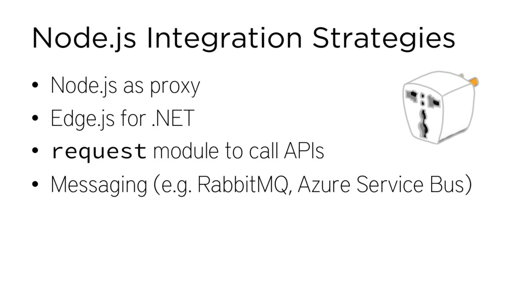 Node.js Integration Strategies • Node.js as pro...