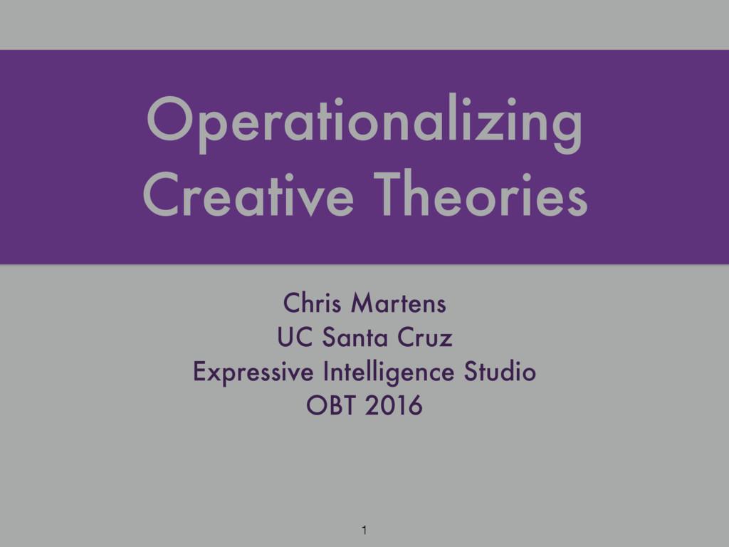 Operationalizing Creative Theories Chris Marten...