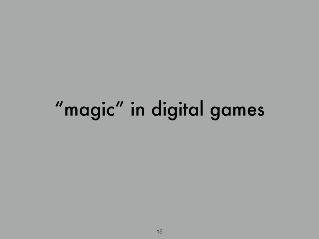 """""""magic"""" in digital games 15"""