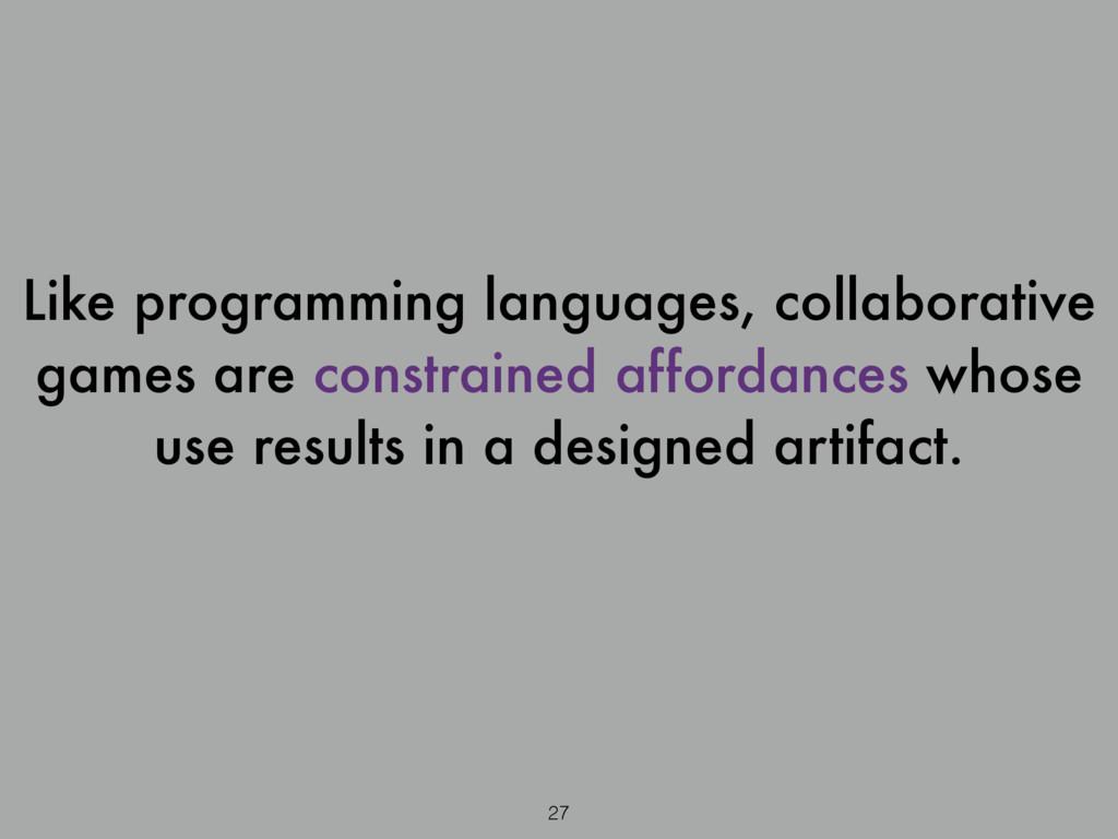 27 Like programming languages, collaborative ga...