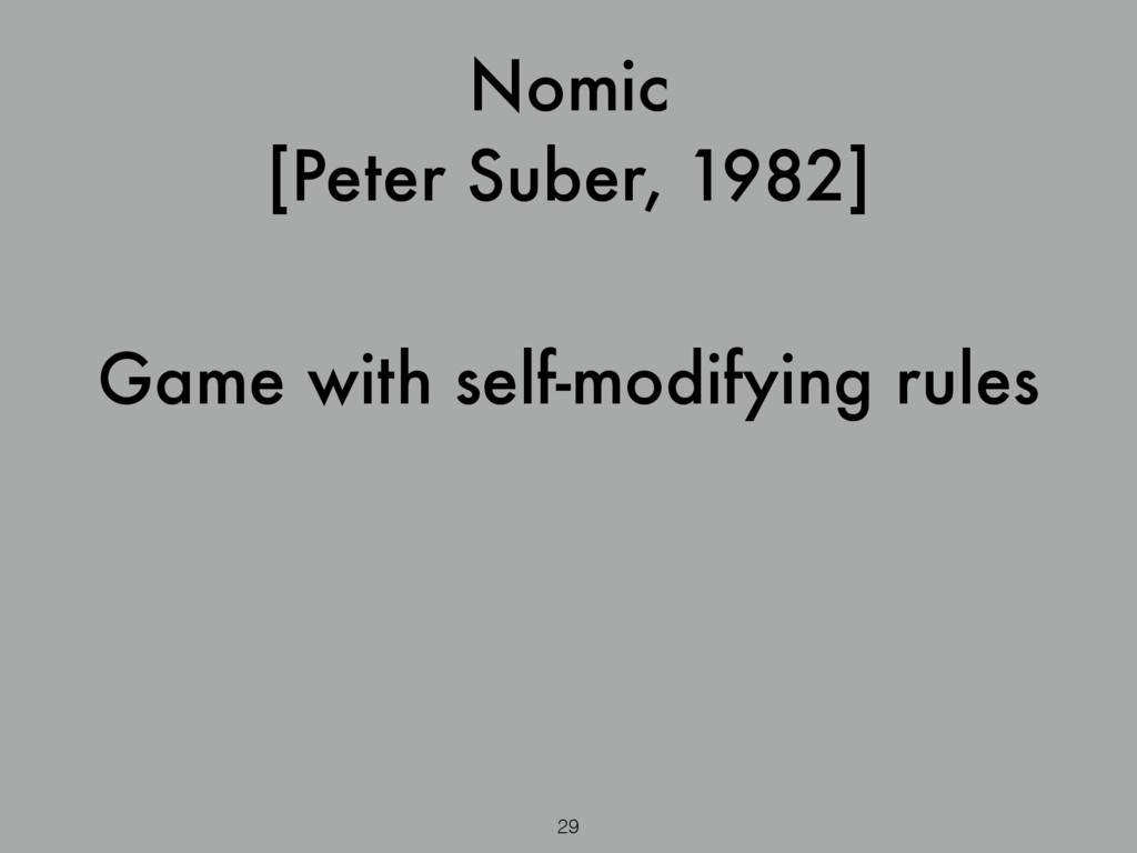 Nomic [Peter Suber, 1982] 29 Game with self-mod...