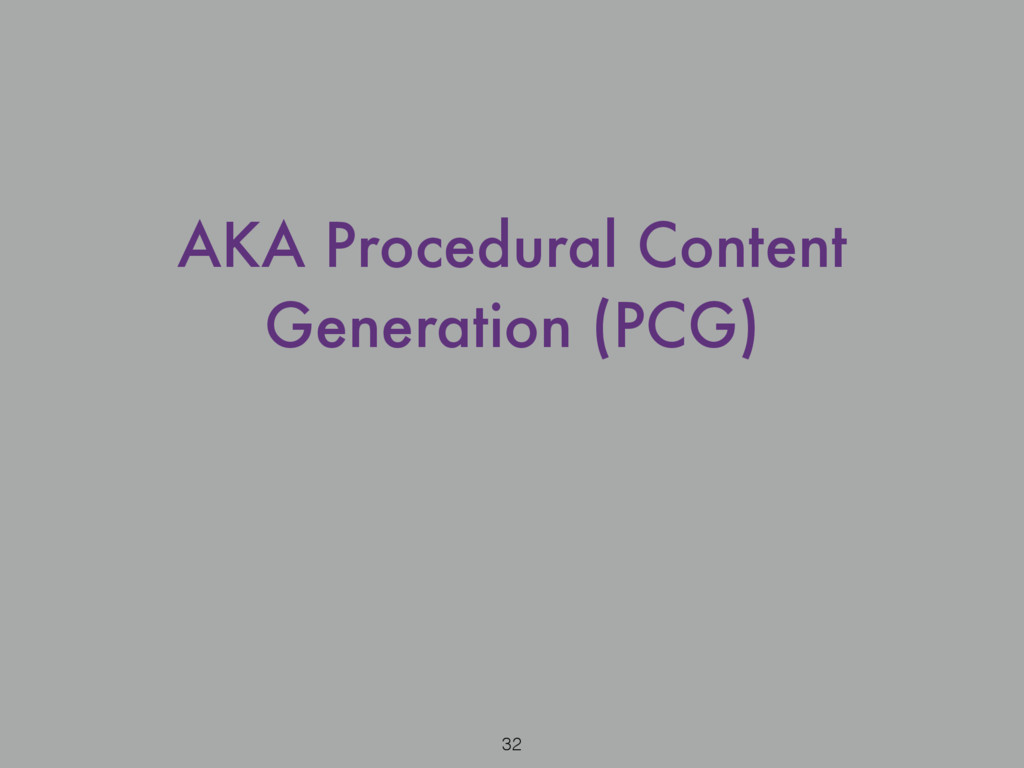 32 AKA Procedural Content Generation (PCG)