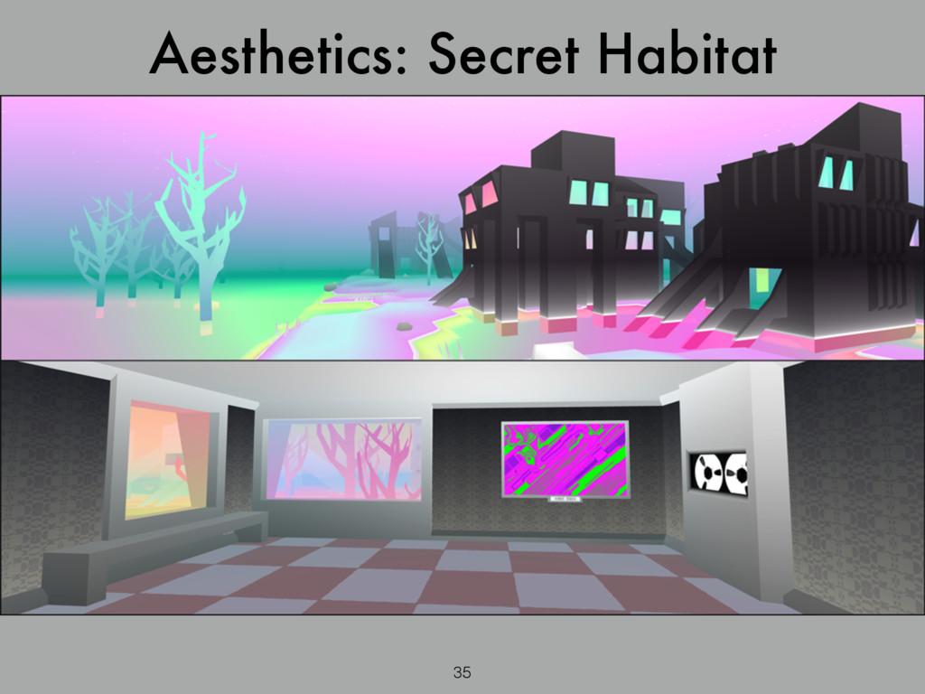 Aesthetics: Secret Habitat 35