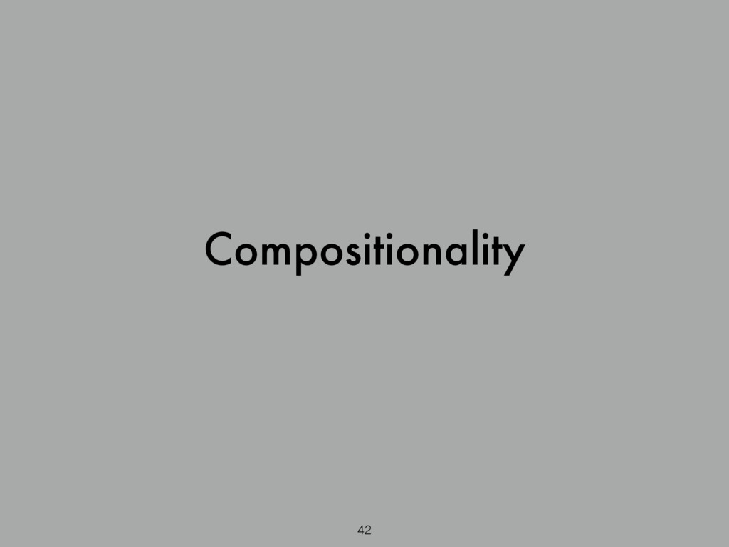 Compositionality 42