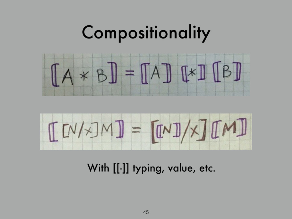 Compositionality 45 With [[-]] typing, value, e...