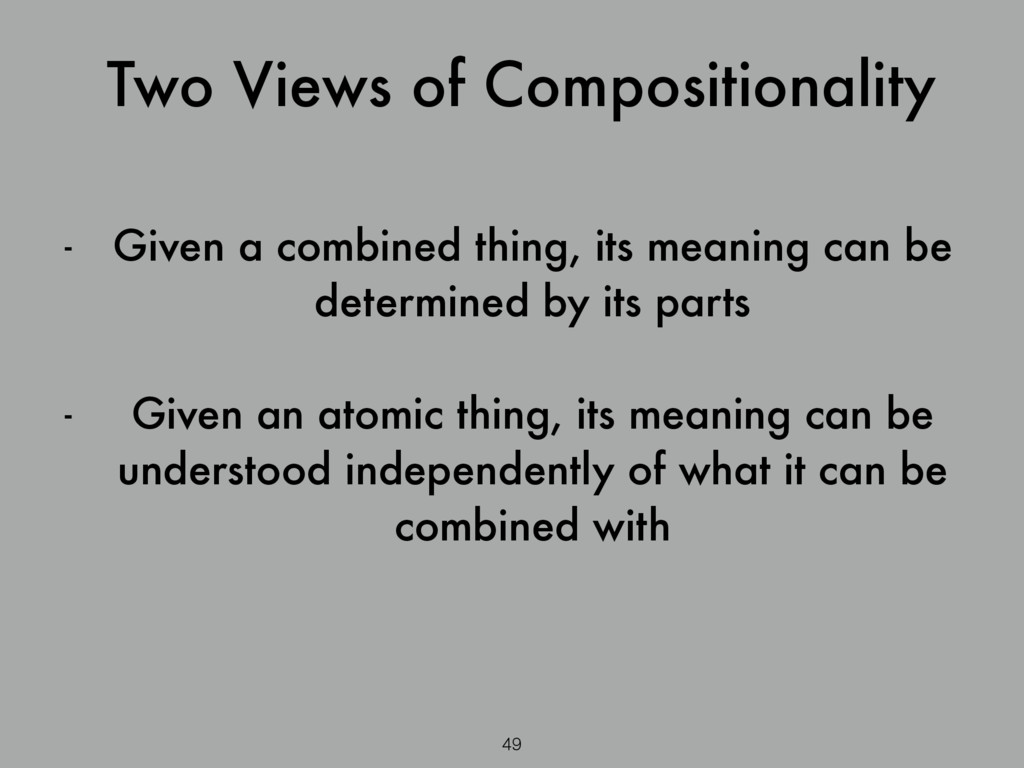 49 - Given a combined thing, its meaning can be...