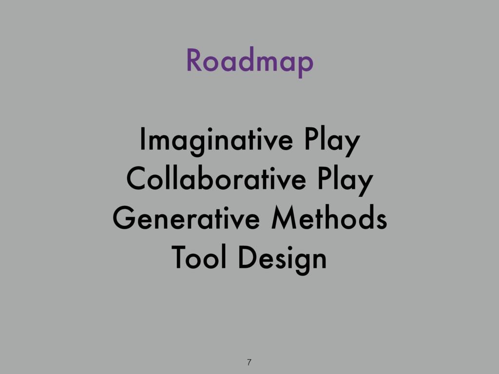 Roadmap ! Imaginative Play Collaborative Play G...