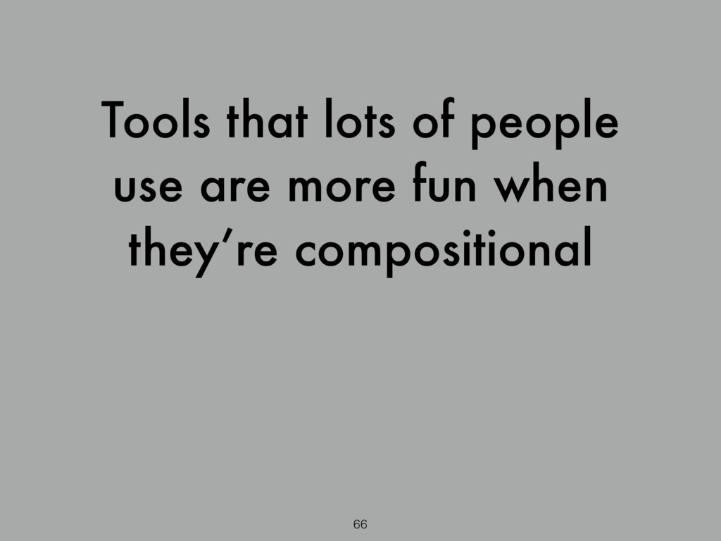 Tools that lots of people use are more fun when...