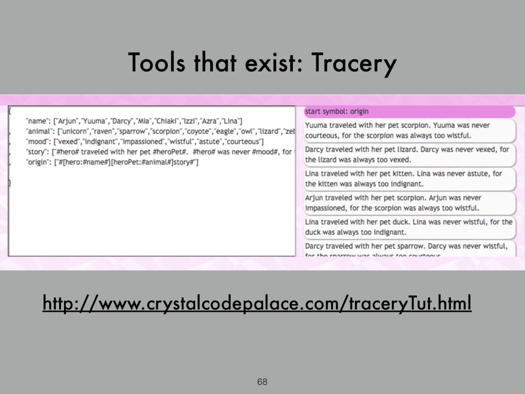 Tools that exist: Tracery 68 http://www.crystal...