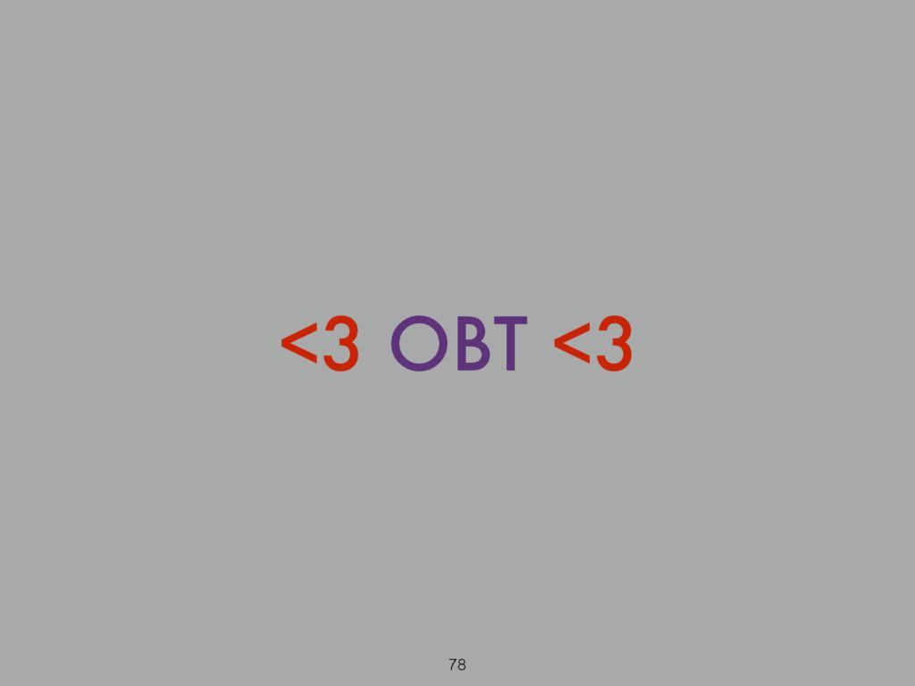 <3 OBT <3 78