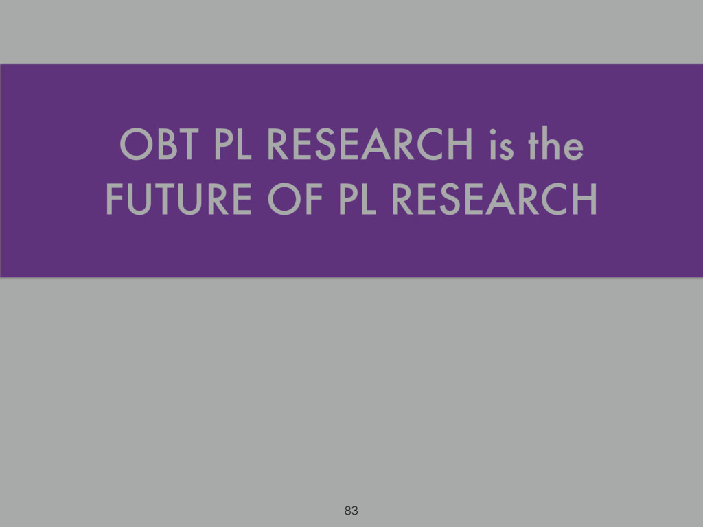 OBT PL RESEARCH is the FUTURE OF PL RESEARCH 83