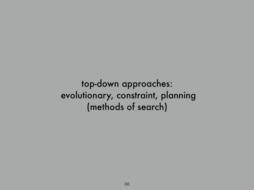 86 top-down approaches: evolutionary, constrain...