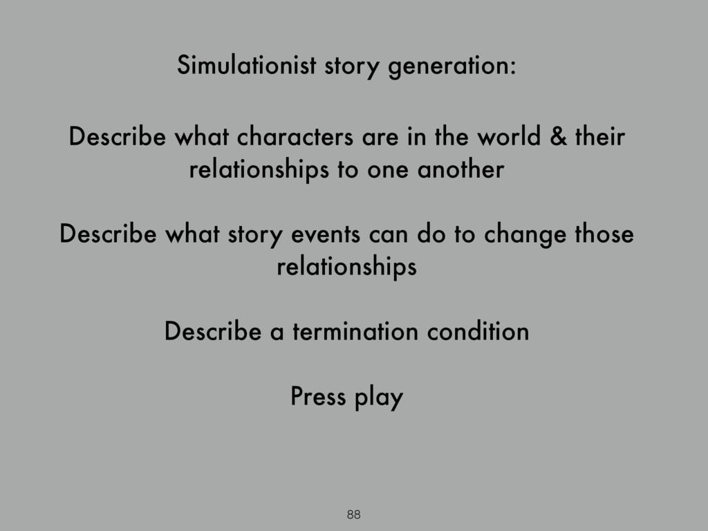 Simulationist story generation: 88 Describe wha...