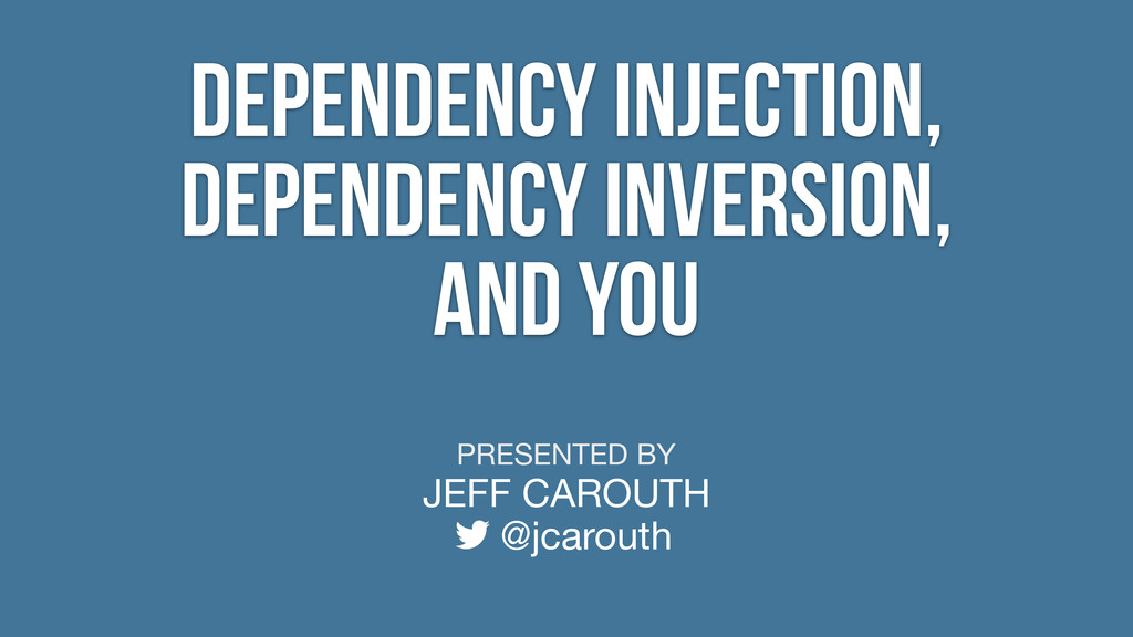 PRESENTED BY JEFF CAROUTH @jcarouth Dependency ...
