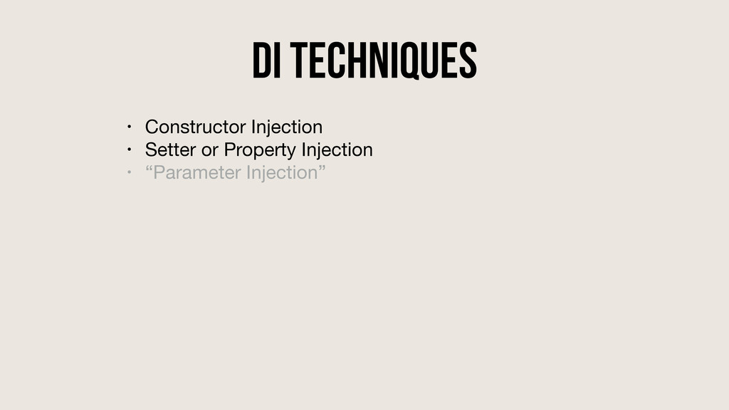 DI Techniques • Constructor Injection  • Setter...