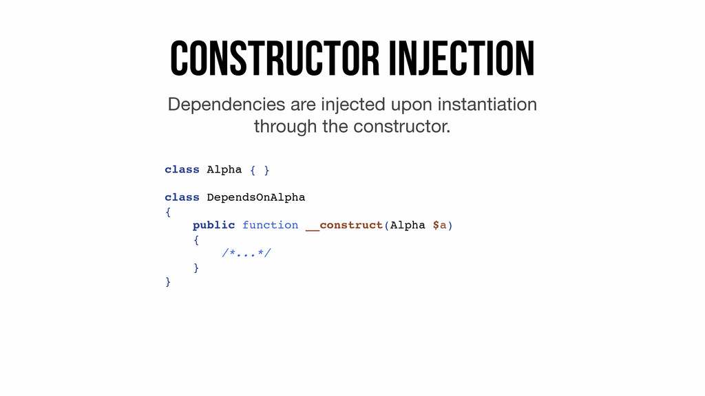 Constructor Injection Dependencies are injected...