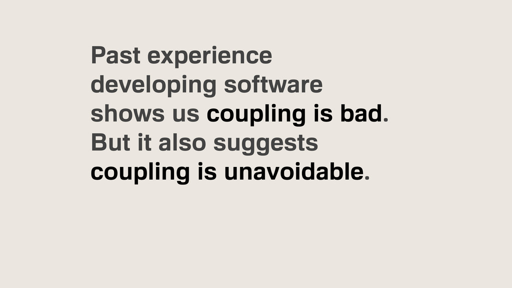 Past experience developing software shows us co...