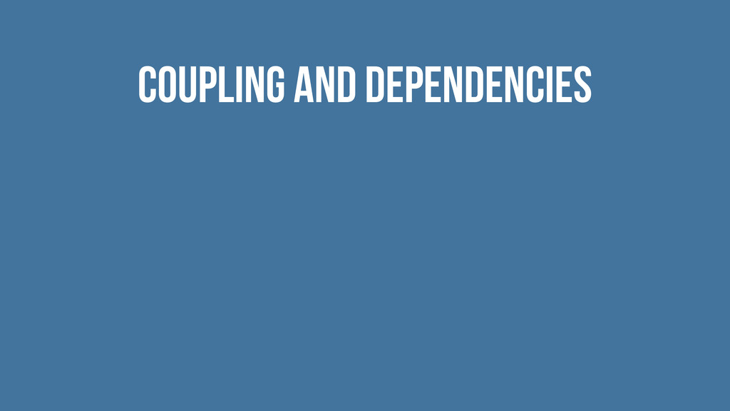 Coupling and dependencies