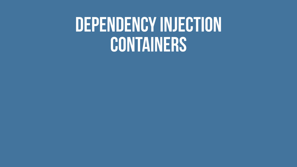 Dependency Injection Containers