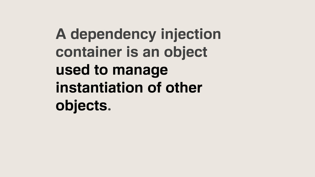 A dependency injection container is an object u...