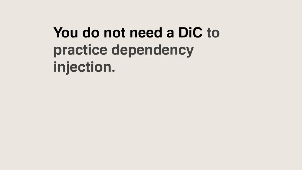 You do not need a DiC to practice dependency in...