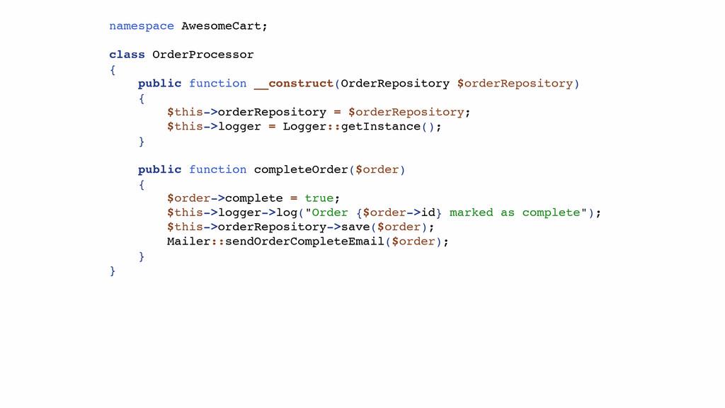 namespace AwesomeCart; class OrderProcessor { p...