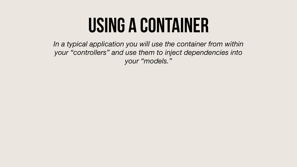 Using a Container In a typical application you ...