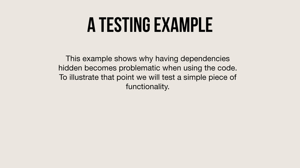 A testing Example This example shows why having...