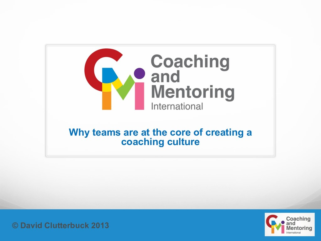 © David Clutterbuck 2013 Why teams are at the c...