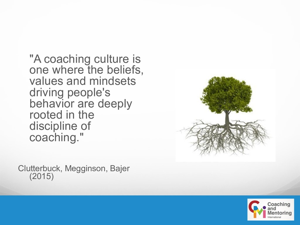 """""""A coaching culture is one where the beliefs, v..."""