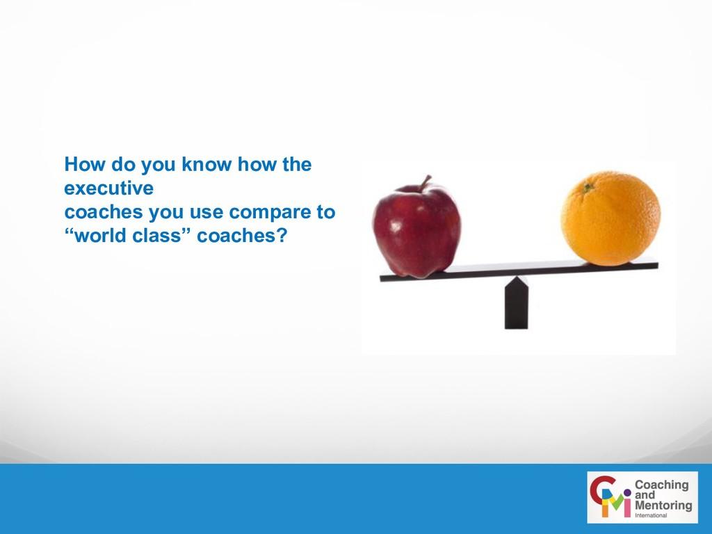 How do you know how the executive coaches you u...