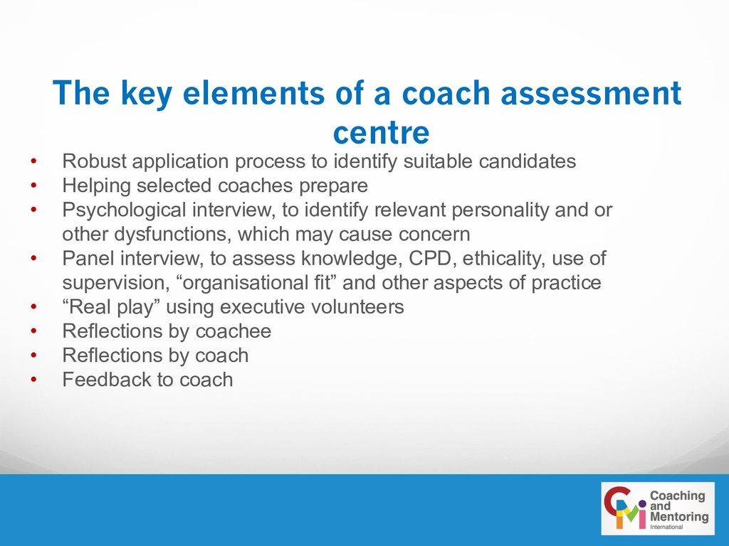 The key elements of a coach assessment centre •...