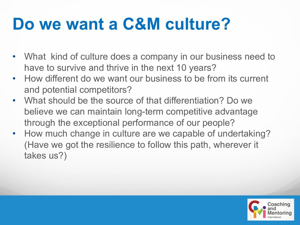 Do we want a C&M culture? • What kind of cultur...
