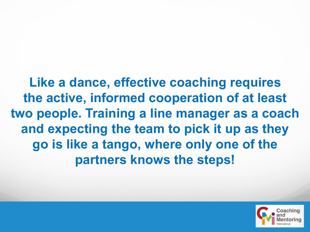 Like a dance, effective coaching requires the a...