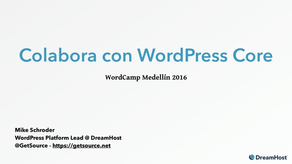 Colabora con WordPress Core WordCamp Medellín 2...