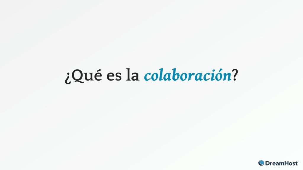 ¿Qué es la colaboración?