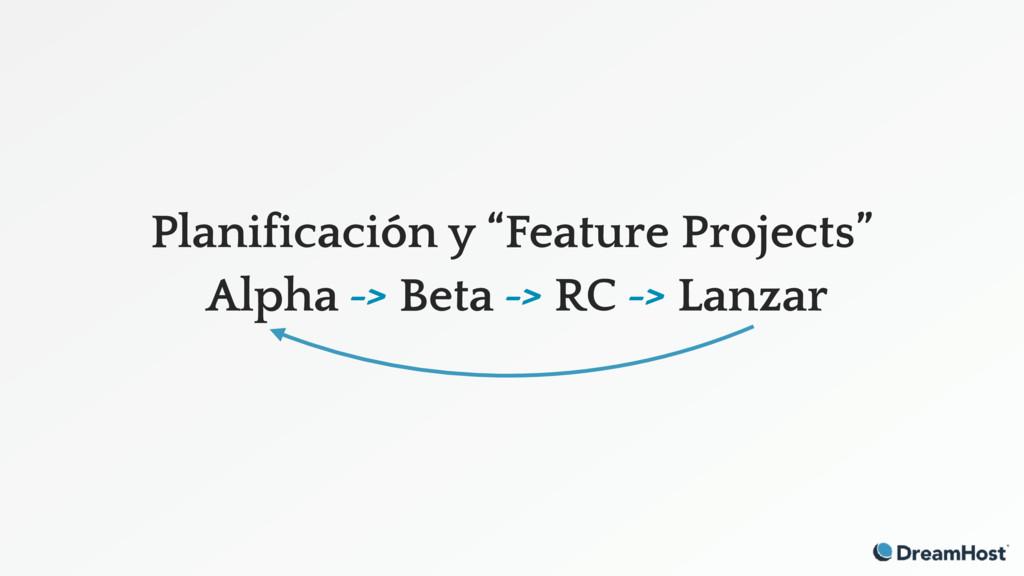 "Planificación y ""Feature Projects"" Alpha -> Bet..."