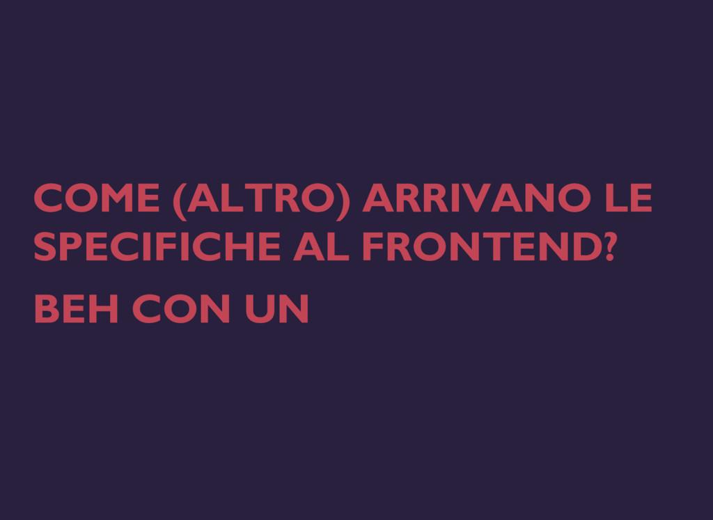 COME (ALTRO) ARRIVANO LE SPECIFICHE AL FRONTEND...