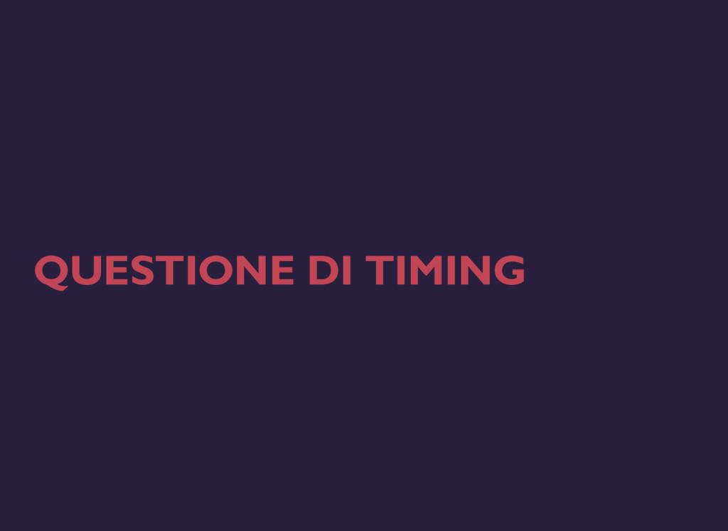 QUESTIONE DI TIMING