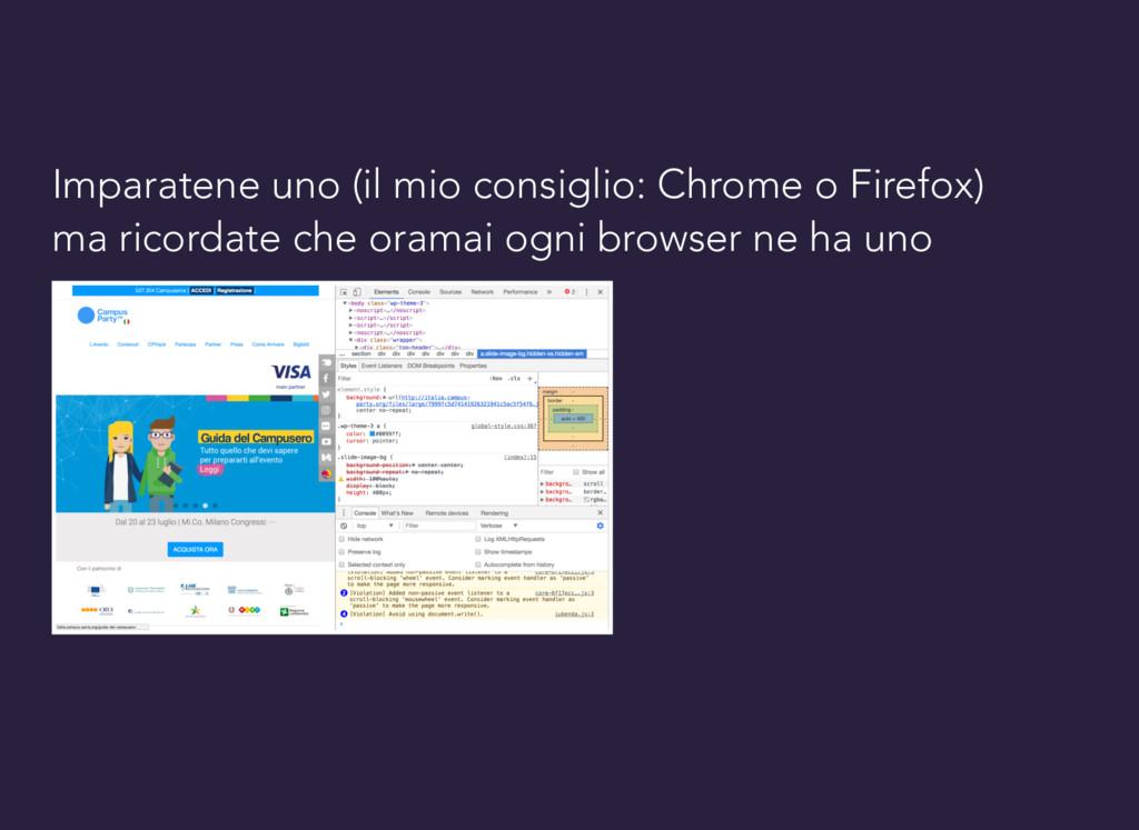 Imparatene uno (il mio consiglio: Chrome o Fire...